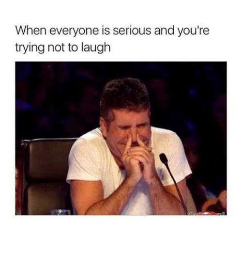 try not to laugh: When everyone is serious and you're  trying not to laugh