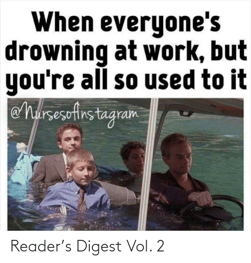 at-work: When everyone's  drowning at work, but  you're all so used to it  eharsesefirstagram Reader's Digest Vol. 2