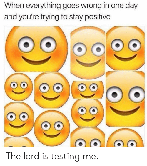 Dank, 🤖, and One: When everything goes wrong in one day  and you're trying to stay positive The lord is testing me.