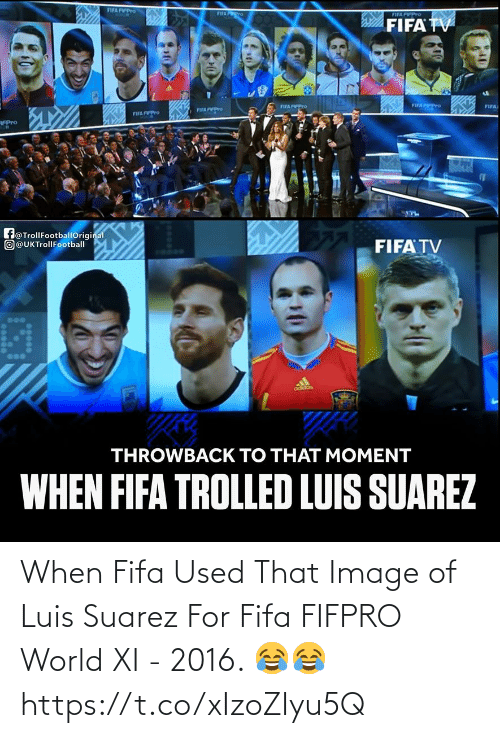 used: When Fifa Used That Image of Luis Suarez For Fifa FIFPRO World XI - 2016. 😂😂 https://t.co/xIzoZIyu5Q