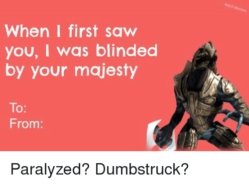Halo, Saw, and Majesty: When first saw  you, I was blinded  by your majesty  To  From Paralyzed? Dumbstruck?