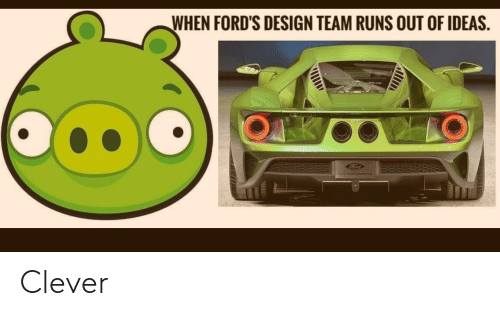 Fords: WHEN FORD'S DESIGN TEAM RUNS OUT OF IDEAS.  Ford  POu PERFORMANCE  AllA Clever
