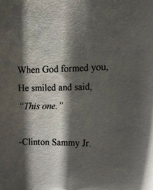 "God, Clinton, and One: When God formed you,  He smiled and said,  ""This one.  -Clinton Sammy Jr."