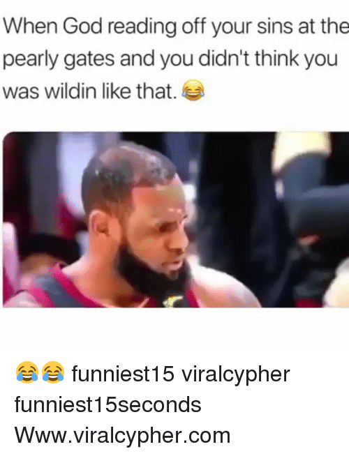 pearly: When God reading off your sins at the  pearly gates and you didn't think you  was wildin like that. 😂😂 funniest15 viralcypher funniest15seconds Www.viralcypher.com
