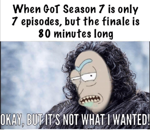 Season 7: When Gol Season 7 is only  7 episodes, but the finale is  80 minutes lonq  OKAY. BUITS NOT WHAT IWANTED