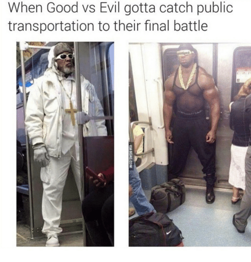 Public Transportation, Good, and Evil: When Good vs Evil gotta catch public  transportation to their final battle