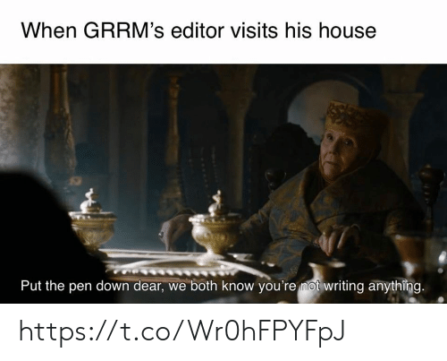 pen: When GRRM's editor visits his house  Put the pen down dear, we both know you're mot writing anything. https://t.co/Wr0hFPYFpJ