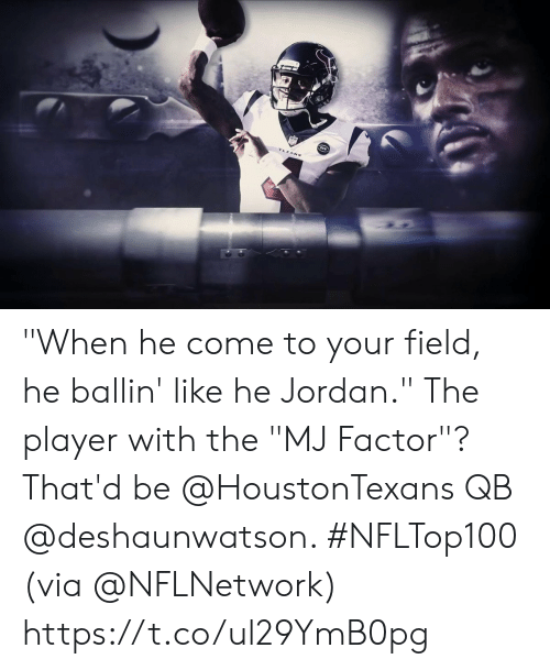 """Memes, Jordan, and 🤖: """"When he come to your field, he ballin' like he Jordan.""""  The player with the """"MJ Factor""""? That'd be @HoustonTexans QB @deshaunwatson. #NFLTop100   (via @NFLNetwork) https://t.co/ul29YmB0pg"""