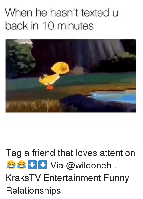 tag a friend: When he hasn't texted u  back in 10 minutes Tag a friend that loves attention 😂😂⬇️⬇️ Via @wildoneb . KraksTV Entertainment Funny Relationships