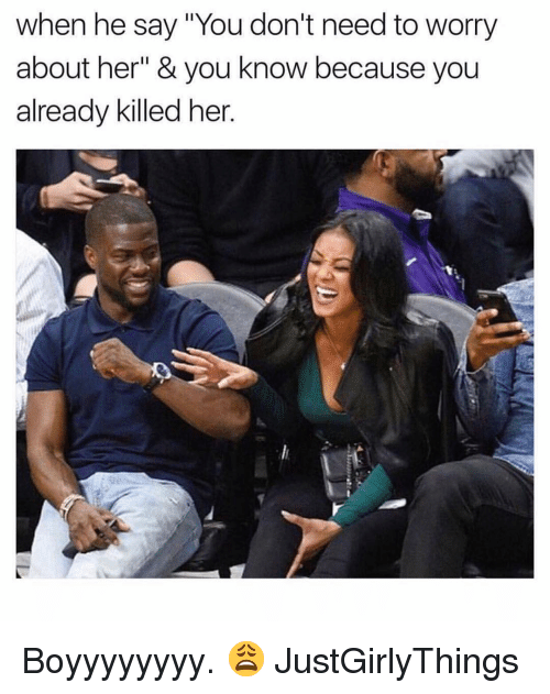"""Justgirlythings: when he say """"You don't need to worry  about her"""" & you know because you  already killed her. Boyyyyyyyy. 😩 JustGirlyThings"""