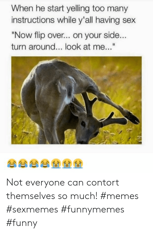 "Funny, Memes, and Sex: When he start yelling too many  instructions while y'all having sex  ""Now flip over... on your side...  turn around... look at me...""  傘傘傘傘叠叠叠 Not everyone can contort themselves so much! #memes #sexmemes #funnymemes #funny"