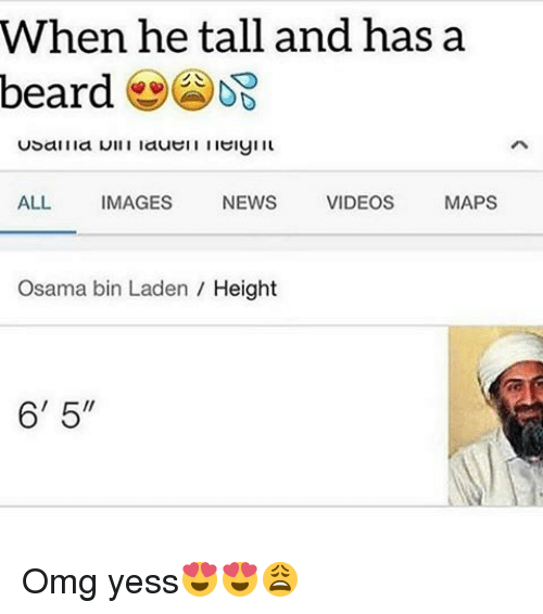 """video mapping: When he tall and has a  beard  ALL IMAGES  NEWS  VIDEOS  MAPS  Osama bin Laden Height  6' 5"""" Omg yess😍😍😩"""