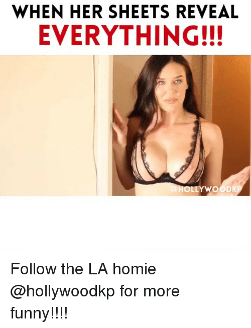 Funny, Homie, and Memes: WHEN HER SHEETS REVEAL  EVERYTHING!!!  OLLYWOODKP Follow the LA homie @hollywoodkp for more funny!!!!