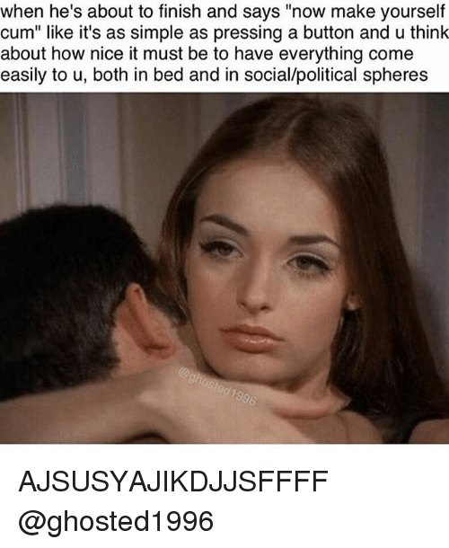 """Pressing A Button: when he's about to finish and says """"now make yourself  cum"""" like it's as simple as pressing a button and u think  about how nice it must be to have everything come  easily to u, both in bed and in social/political spheres AJSUSYAJIKDJJSFFFF @ghosted1996"""