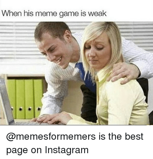 Instagram, Meme, and Memes: When his meme game is weak @memesformemers is the best page on Instagram