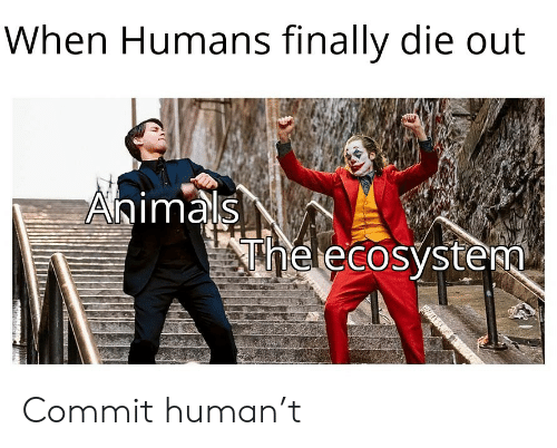 Animals, Human, and Ecosystem: When Humans finally die out  Animals  The ecosystem  p2sT.cO Commit human't