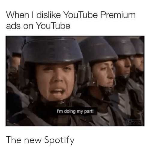 youtube.com, Spotify, and New: When I dislike YouTube Premium  ads on YouTube  I'm doing my part! The new Spotify