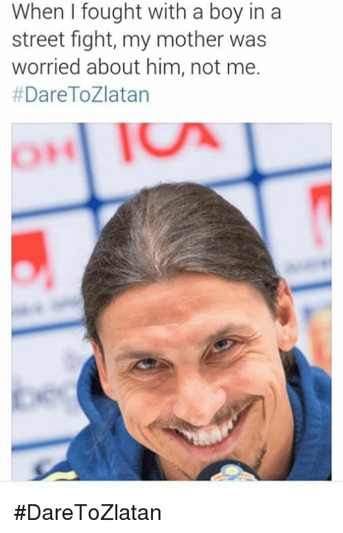Motheres: When I fought with a boy in a  street fight, my mother was  worried about him, not me.  #DareTo Zlatan #DareToZlatan
