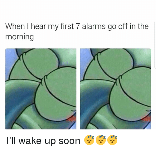Gym, Soon..., and First: When I hear my first 7 alarms go off in the  morning I'll wake up soon 😴😴😴