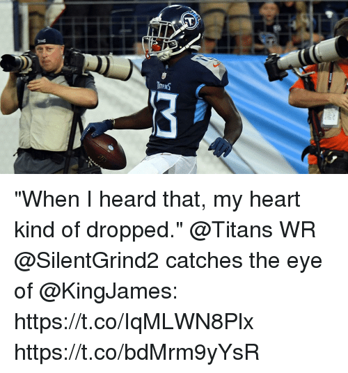 """Memes, Heart, and 🤖: """"When I heard that, my heart kind of dropped.""""  @Titans WR @SilentGrind2 catches the eye of @KingJames: https://t.co/IqMLWN8Plx https://t.co/bdMrm9yYsR"""