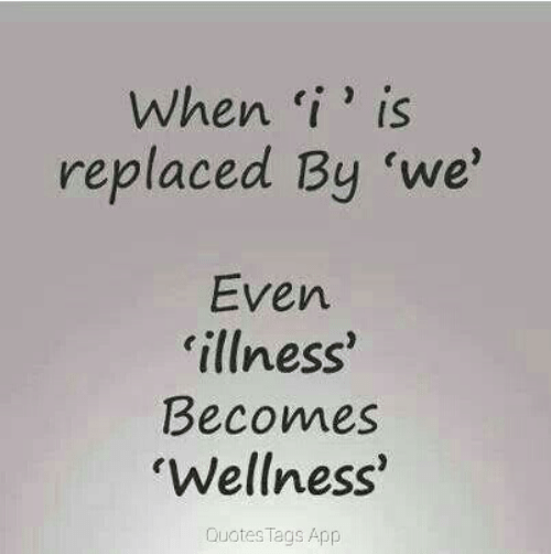 Wellness: When i' is  replaced By 'we'  Even  illness'  Becomes  Wellness  Quotes Tags App