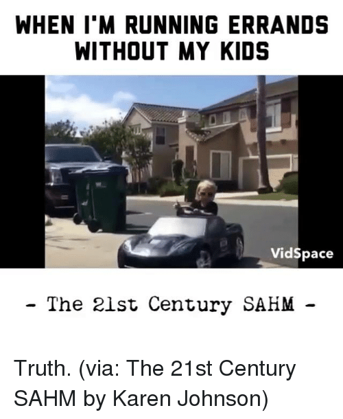 Dank, Run, and Truth: WHEN I M RUNNING ERRANDS  WITHOUT MY KIDS  Vidspace  The 21st Century SAHM Truth. (via: The 21st Century SAHM by Karen Johnson)