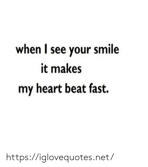 Heart, Smile, and Net: when I see your smile  it makes  my heart beat fast https://iglovequotes.net/