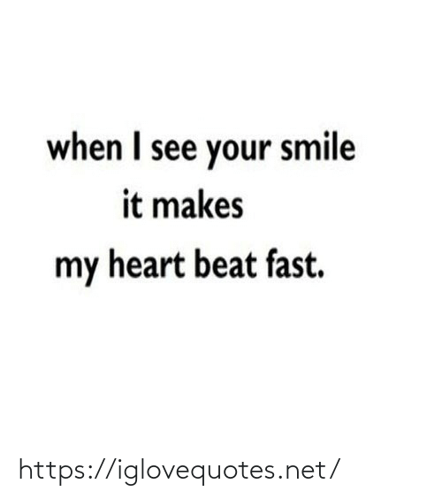 Heart, Smile, and Net: when I see your smile  it makes  my heart beat fast. https://iglovequotes.net/