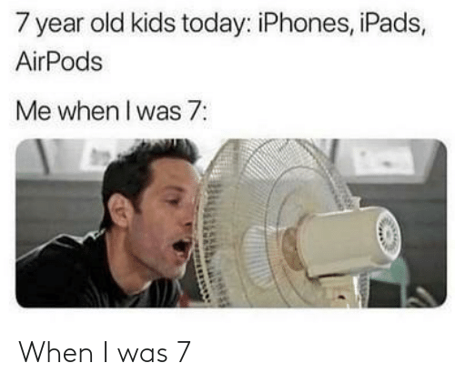 Was: When I was 7