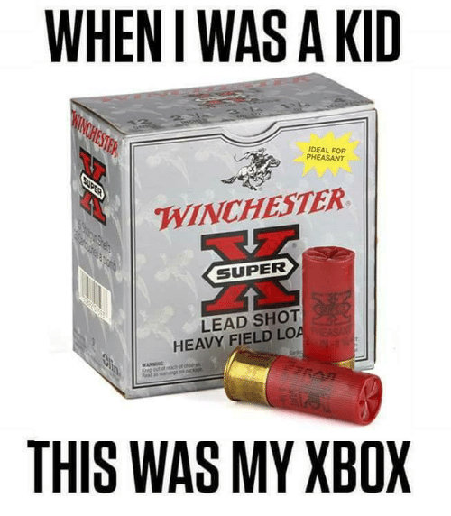 Memes, Xbox, and 🤖: WHEN I WAS A KID  IDEAL FOR  PHEASANT  WINCHESTER  LEAD SHOT  HEAVY FIELD LO  THIS WAS MY XBOX