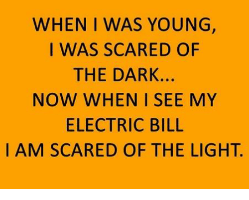 Memes, 🤖, and The Darkness: WHEN I WAS YOUNG,  I WAS SCARED OF  THE DARK.  NOW WHEN I SEE MY  ELECTRIC BILL  I AM SCARED OF THE LIGHT