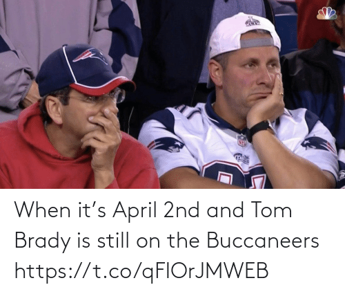 tom brady: When it's April 2nd and Tom Brady is still on the Buccaneers https://t.co/qFIOrJMWEB