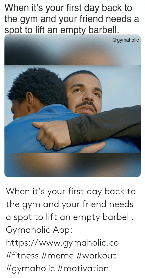 Gym: When it's your first day back to the gym and your friend needs a spot to lift an empty barbell.  Gymaholic App: https://www.gymaholic.co  #fitness #meme #workout #gymaholic #motivation