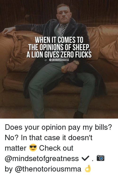 your opinion doesn t matter