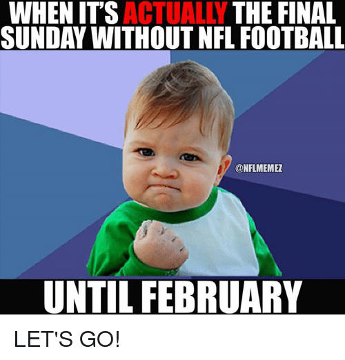 Nfl Football: WHEN ITS  ACTUALLY  THE FINAL  SUNDAY WITHOUT NFL FOOTBALL  CONFLMEMEZ  UNTIL FEBRUARY LET'S GO!