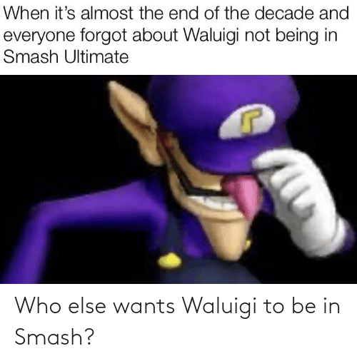 Smash Ultimate: When it's almost the end of the decade and  everyone forgot about Waluigi not being in  Smash Ultimate Who else wants Waluigi to be in Smash?