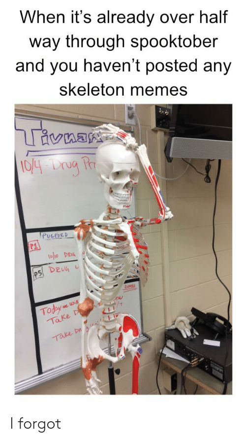 Skeleton Memes: When it's already over half  way through spooktober  and you haven't posted any  skeleton memes  Trivuax  10/4- Drug Pr  PULFORD  too DRE  P5 DEUG  Today  Take D  we win  T  Take Da u F I forgot