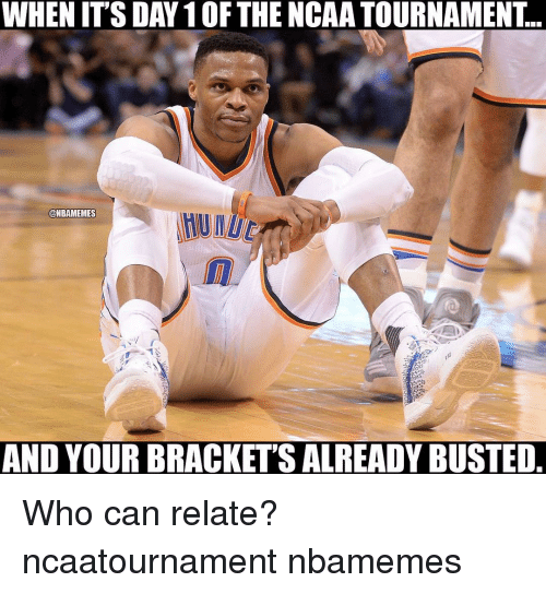 ncaa tournament: WHEN ITS DAY 10F THE NCAA TOURNAMENT.  @NBAMEMES  AND YOUR BRACKET SALREADY BUSTED Who can relate? ncaatournament nbamemes