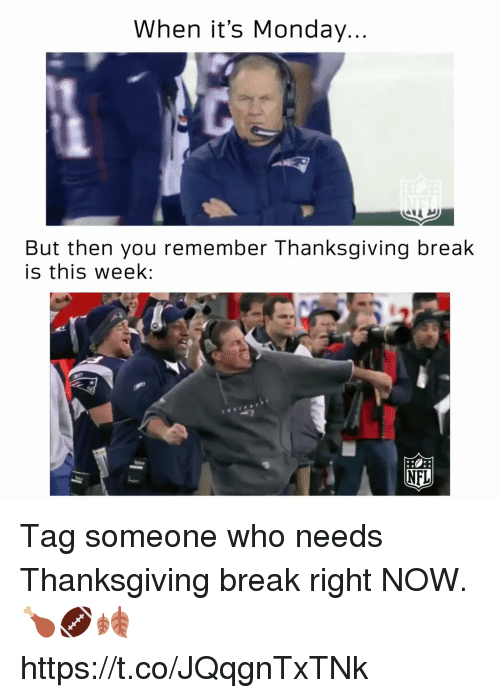 Thanksgiving Break: When it's Monday  But then you remember Thanksgiving break  is this week;  NFL Tag someone who needs Thanksgiving break right NOW. 🍗🏈🍂 https://t.co/JQqgnTxTNk
