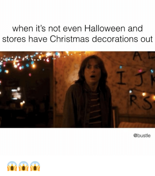 Christmas Decorations: when it's not even Halloween and  stores have Christmas decorations out  10ド  @bustle 😱😱😱