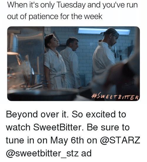 Starz: When it's only Tuesday and you've run  out of patience for the week  Beyond over it. So excited to watch SweetBitter. Be sure to tune in on May 6th on @STARZ @sweetbitter_stz ad