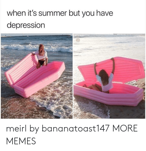 Dank, Memes, and Target: when it's summer but you have  depressiorn meirl by bananatoast147 MORE MEMES