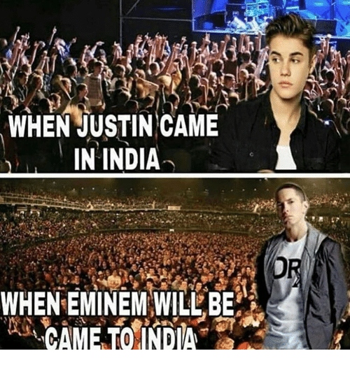 India, Dank Memes, and Came: WHEN JUSTIN CAME  IN INDIA  WHENEMINEM WILLBE