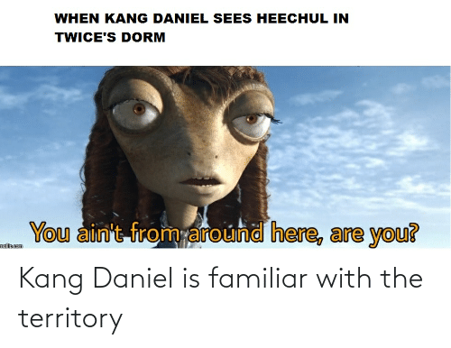 Kang: WHEN KANG DANIEL SEES HEECHUL IN  TWICE'S DORM  You ain't from around here, are you?  mafilin.com Kang Daniel is familiar with the territory