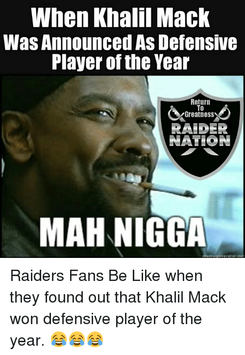 raiders-fans: When Khalil Mack  Was Announced As Defensive  Player of the Year  Return  To  Greatness  RAIDER  NATION  MAH NIGGA Raiders Fans Be Like when they found out that Khalil Mack won defensive player of the year.   😂😂😂
