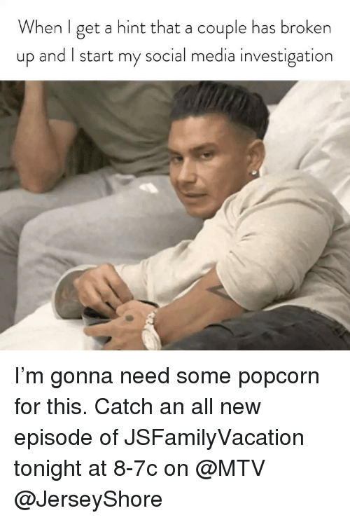Mtv, Social Media, and Popcorn: When l get a hint that a couple has broken  up and I start my social media investigation I'm gonna need some popcorn for this. Catch an all new episode of JSFamilyVacation tonight at 8-7c on @MTV @JerseyShore