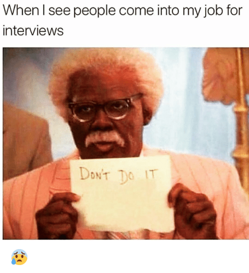 Funny, Job, and For: When l see people come into my job for  interviews 😰