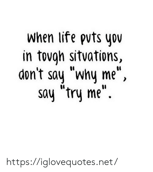 """Life, Try Me, and Yo: when life puts yo  in tovgh sitvations,  don't say """"why me"""",  say """"try me"""" https://iglovequotes.net/"""