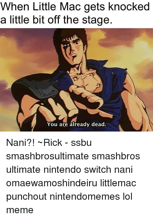 Lol, Meme, and Memes: When Little Mac gets knocked  a little bit off the stage  You are already dead. Nani?! ~Rick - ssbu smashbrosultimate smashbros ultimate nintendo switch nani omaewamoshindeiru littlemac punchout nintendomemes lol meme