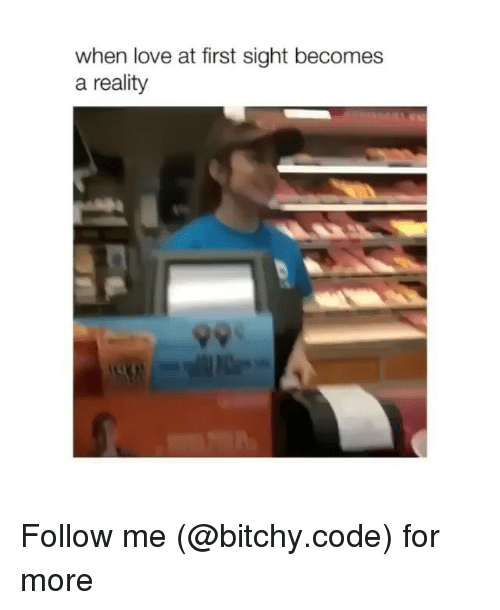 love at first sight: when love at first sight becomes  a reality Follow me (@bitchy.code) for more